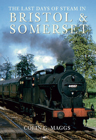 The Last Days of Steam in Bristol and Somerset by Colin Maggs, 9781848683402