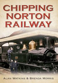 Chipping Norton Railway by Alan Watkins, Brenda Morris, 9781445618845