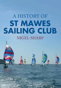 A History of St Mawes Sailing Club by Nigel Sharp, 9781445652993