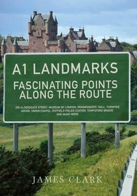 A1 Landmarks (Fascinating Points Along the Route) by James Clark, 9781445654508