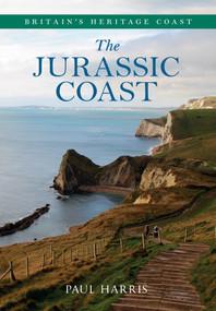 The Jurassic Coast Britain's Heritage Coast by Paul Harris, 9781445619170