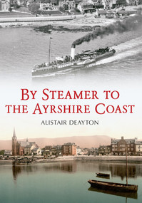 By Steamer to the Ayrshire Coast by Alistair Deayton, 9781445612867