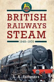 British Railways Steam 1948-1970 by L. A. Summers, 9781445634685