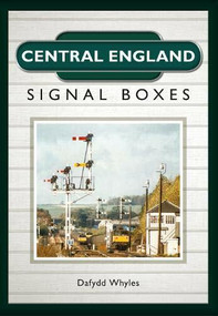 Central England Signal Boxes by Dafydd Whyles, 9781445653013