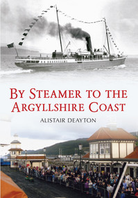 By Steamer to the Argyllshire Coast by Alistair Deayton, 9781445612850