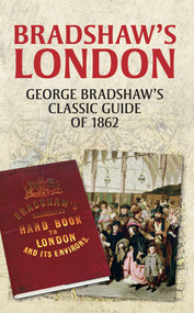 Bradshaw's London (George Bradshaw's Classic Guide of 1862) by John Christopher, 9781445634807
