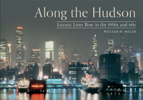 Along the Hudson (Luxury Liner Row in the 1950s and 60s) by William H. Miller, 9781445605555