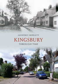 Kingsbury Through Time by Geoffrey Hewlett, 9781445600390