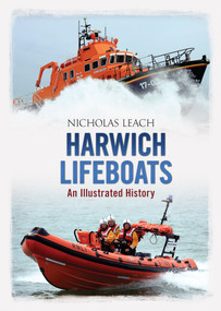 Harwich Lifeboats (An Illustrated History) by Nicholas Leach, 9781848688766
