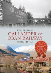 Callander & Oban Railway Through Time by Ewan Crawford, 9781445614052