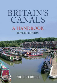 Britain's Canals: A Handbook Revised Edition by Nick Corble, 9781445658131