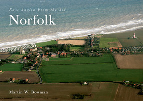 East Anglia from the Air Norfolk by Martin W. Bowman, 9781445633626