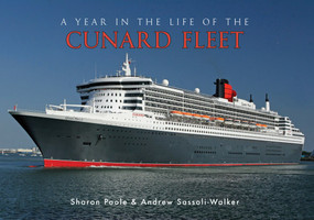 A Year in the Life of the Cunard Fleet by Sharon Poole, Andrew Sassoli-Walker, 9781445646091