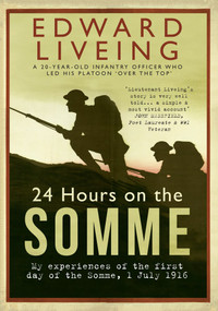 24 Hours on the Somme (My Experiences of the First Day of the Somme 1 July 1916) by Edward Liveing, 9781445655451