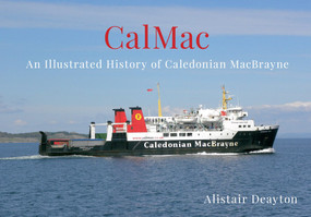 CalMac (An Illustrated History of Caledonian MacBrayne) by Alistair Deayton, 9781445639215