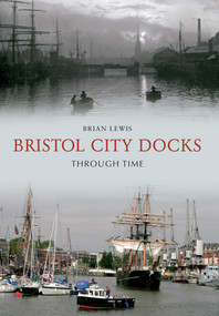 Bristol City Docks Through Time by Brian Lewis, 9781848683846