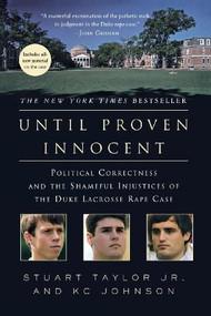 Until Proven Innocent (Political Correctness and the Shameful Injustices of the Duke Lacrosse Rape Case) by Jr. Taylor, Stuart, patrick gray, 9780312384869