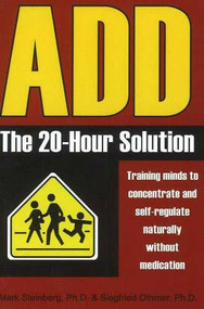 ADD: The 20-Hour Solution by Mark Steinberg Ph.D., Siegfried Othmer Ph.D., 9781931741378