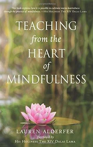 Teaching from the Heart of Mindfulness by Lauren Alderfer, Tenzin Gyatso Dalai Lama, 9780996087278