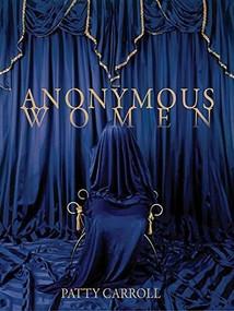 Anonymous Women by Patty Carroll, 9781942084198