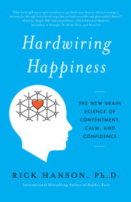 Hardwiring Happiness (The New Brain Science of Contentment, Calm, and Confidence) - 9780385347334 by Rick Hanson, 9780385347334