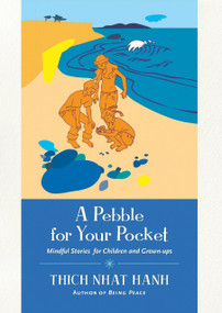 A Pebble for Your Pocket (Mindful Stories for Children and Grown-ups) by Thich Nhat Hanh, 9781935209454