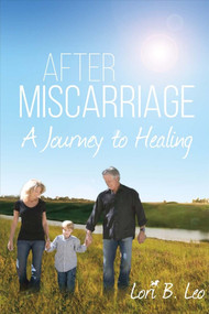 After Miscarriage (A Journey to Healing) by Lori Leo, 9781483584317