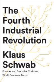 The Fourth Industrial Revolution by Klaus Schwab, 9781524758868
