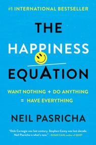 The Happiness Equation (Want Nothing + Do Anything=Have Everything) by Neil Pasricha, 9780425277980