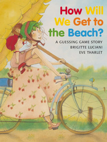 How Will We Get to the Beach? by Brigitte Luciani, Eve Tharlet, 9780735817838