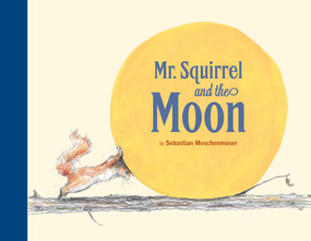 Mr. Squirrel and the Moon by Sebastian Meschenmoser, 9780735841567