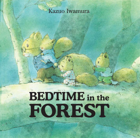 Bedtime in the Forest by Kazuo Iwamura, 9780735823105