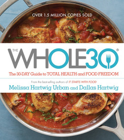 The Whole30 (The 30-Day Guide to Total Health and Food Freedom) by Melissa Hartwig Urban, Dallas Hartwig, 9780544609716