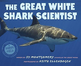 The Great White Shark Scientist by Sy Montgomery, Keith Ellenbogen, 9780544352988