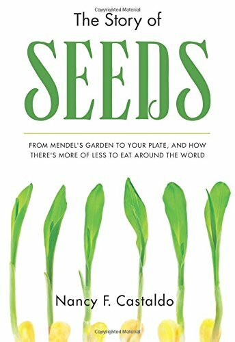 The Story of Seeds (From Mendel's Garden to Your Plate, and How There's More of Less to Eat Around the World) by Nancy Castaldo, 9780544320239