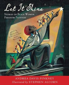 Let It Shine (Stories of Black Women Freedom Fighters) by Andrea Davis Pinkney, Stephen Alcorn, 9780547906041