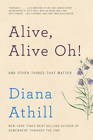 Alive, Alive Oh! (And Other Things That Matter) - 9780393353563 by Diana Athill, 9780393353563