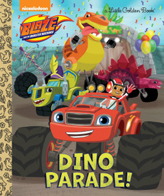 Dino Parade! (Blaze and the Monster Machines) by Mary Tillworth, Heather Martinez, 9780399557958