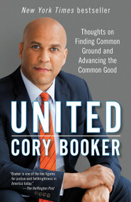 United (Thoughts on Finding Common Ground and Advancing the Common Good) by Cory Booker, 9781101965184