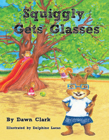 Squiggly Gets Glasses by Dawn Clark, Delphine Lacas, 9781939371225