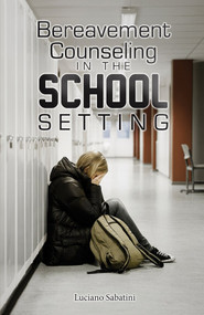 Bereavement Counseling in the School Setting by Luciano Sabatini, 9781608080724