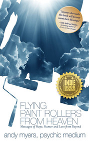 Flying Paint Rollers from Heaven (Hope, Humor, & Love From Beyond) by Andy Myers, 9781608080892