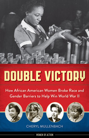 Double Victory (How African American Women Broke Race and Gender Barriers to Help Win World War II) - 9781613735237 by Cheryl Mullenbach, 9781613735237