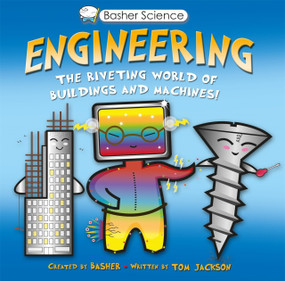 Basher Science: Engineering (The Riveting World of Buildings and Machines) by Simon Basher, Tom Jackson, 9780753473115