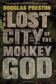The Lost City of the Monkey God (A True Story) by Douglas Preston, 9781455540006