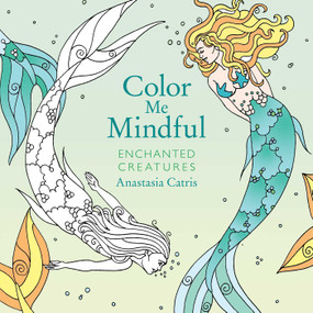 Color Me Mindful: Enchanted Creatures by Anastasia Catris, 9781501162367