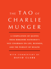 Tao of Charlie Munger (A Compilation of Quotes from Berkshire Hathaway's Vice Chairman on Life, Business, and the Pursuit of Wealth With Commentary by David Clark) by David Clark, 9781501153341