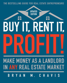 Buy It, Rent It, Profit! (Updated Edition) (Make Money as a Landlord in ANY Real Estate Market) by Bryan  M. Chavis, 9781501145827