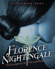 Florence Nightingale (The Courageous Life of the Legendary Nurse) by Catherine Reef, 9780544535800