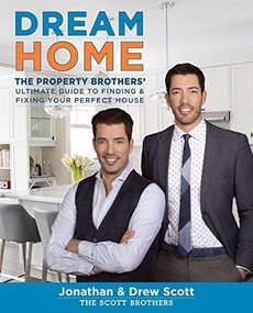 Dream Home (The Property Brothers' Ultimate Guide to Finding & Fixing Your Perfect House) by Jonathan Scott, Drew Scott, 9780544715677